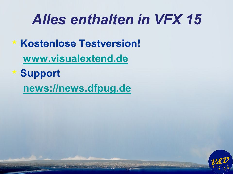 Alles enthalten in VFX 15 * Kostenlose Testversion! www.visualextend.de * Support news://news.dfpug.de