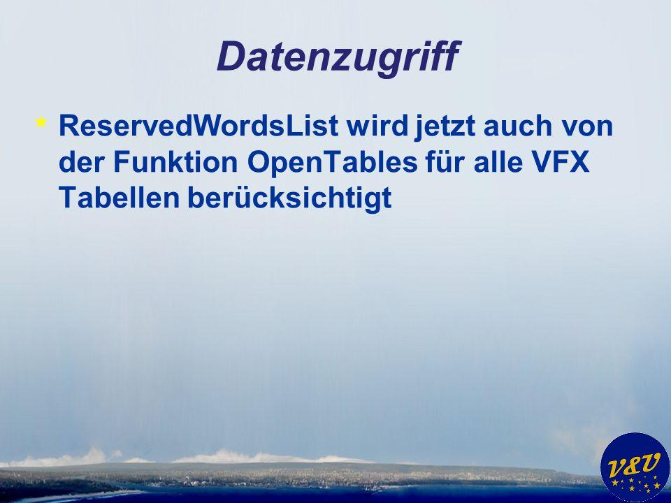 Datenzugriff * ReservedWordsList wird jetzt auch von der Funktion OpenTables für alle VFX Tabellen berücksichtigt
