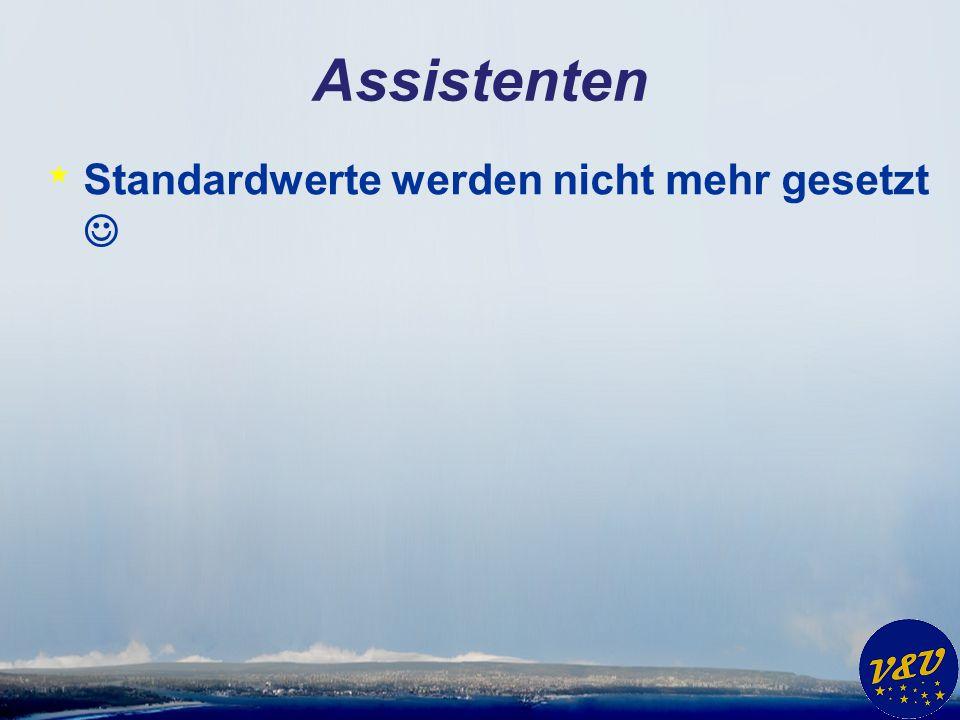 Assistenten * Standardwerte werden nicht mehr gesetzt
