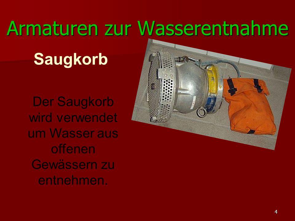 4 Armaturen zur Wasserentnahme Saugkorb Der Saugkorb wird verwendet um Wasser aus offenen Gewässern zu entnehmen.