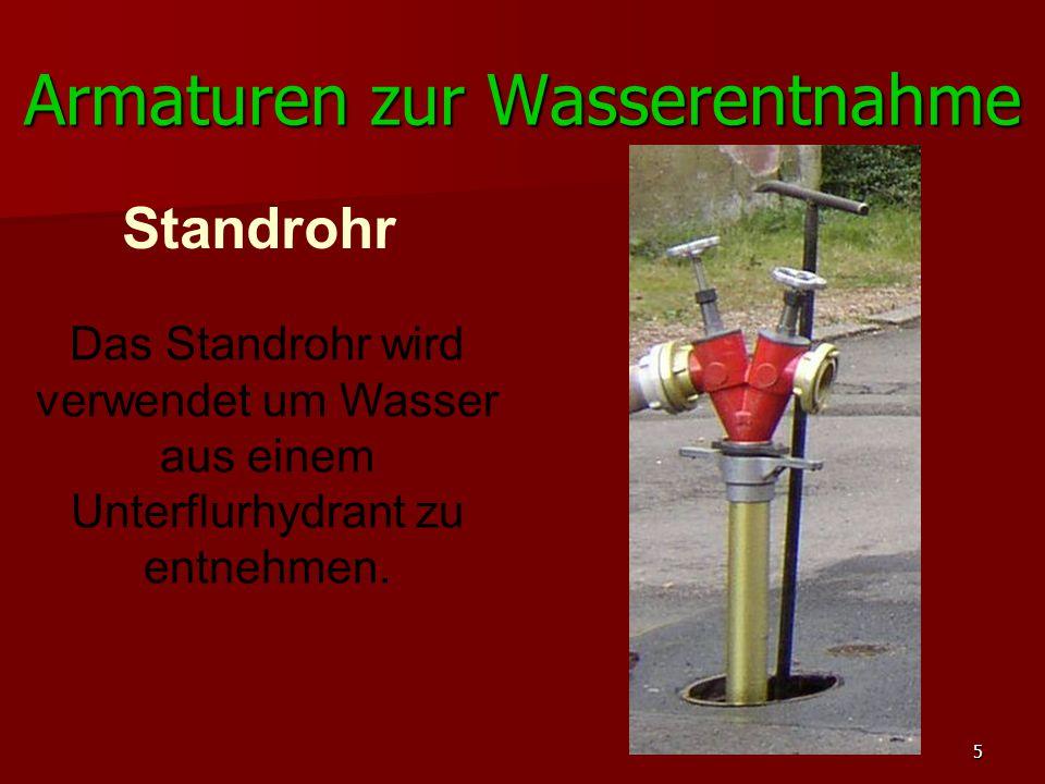 5 Standrohr Das Standrohr wird verwendet um Wasser aus einem Unterflurhydrant zu entnehmen. Armaturen zur Wasserentnahme