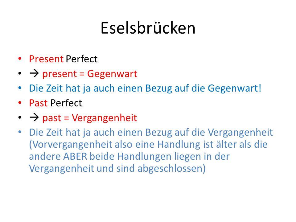 Eselsbrücken Present Perfect  present = Gegenwart Die Zeit hat ja auch einen Bezug auf die Gegenwart! Past Perfect  past = Vergangenheit Die Zeit ha