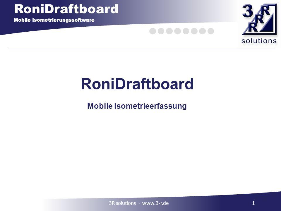 RoniDraftboard Mobile Isometrierungssoftware RoniDraftboard Mobile Isometrieerfassung 13R solutions ∙ www.3-r.de
