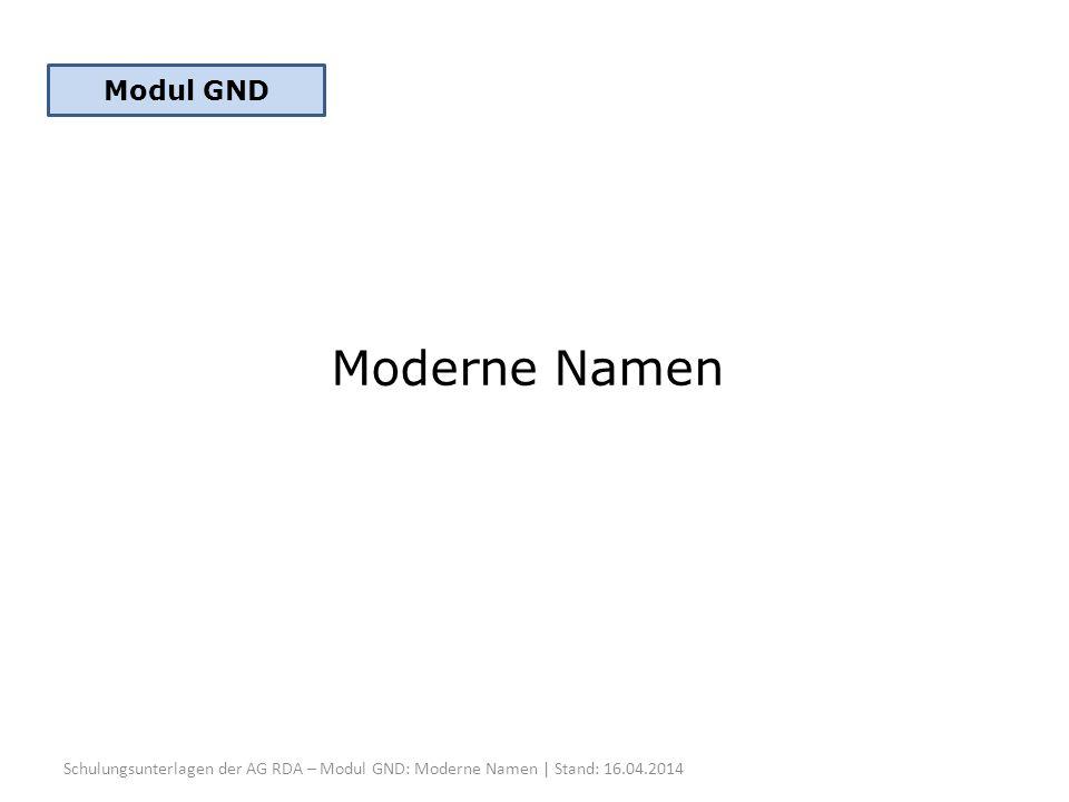 Moderne Namen Schulungsunterlagen der AG RDA – Modul GND: Moderne Namen | Stand: 16.04.2014 Modul GND