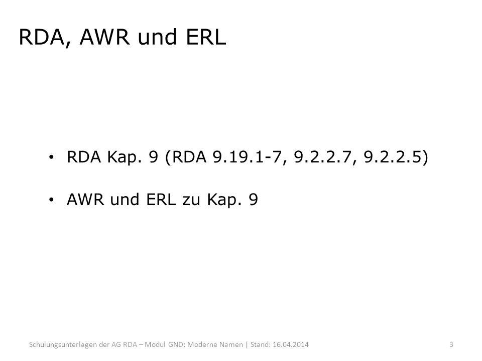 RDA, AWR und ERL RDA Kap. 9 (RDA 9.19.1-7, 9.2.2.7, 9.2.2.5) AWR und ERL zu Kap. 9 Schulungsunterlagen der AG RDA – Modul GND: Moderne Namen | Stand:
