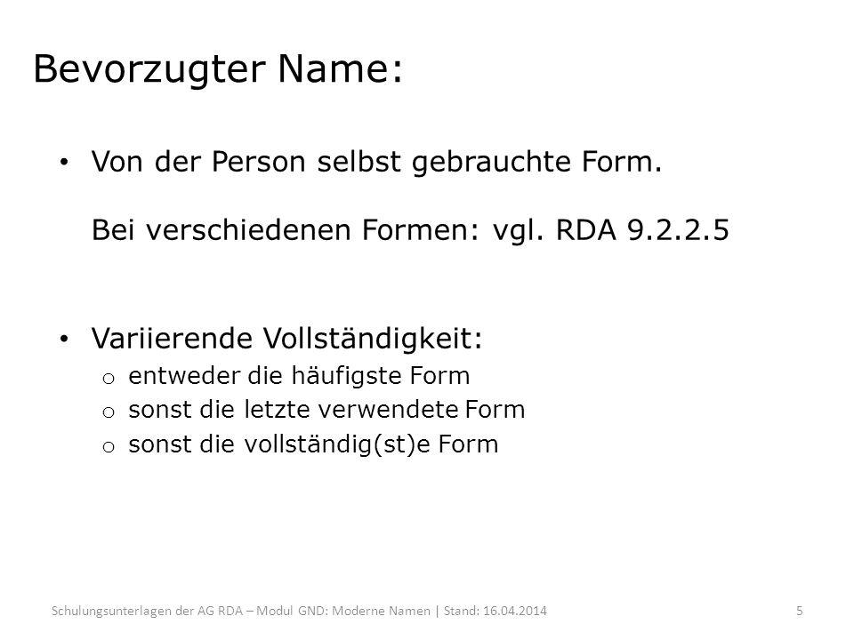 Bevorzugter Name: Von der Person selbst gebrauchte Form. Bei verschiedenen Formen: vgl. RDA 9.2.2.5 Variierende Vollständigkeit: o entweder die häufig
