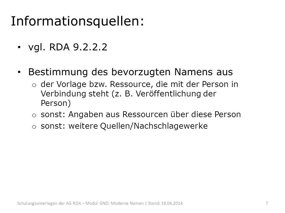 Informationsquellen: vgl. RDA 9.2.2.2 Bestimmung des bevorzugten Namens aus o der Vorlage bzw. Ressource, die mit der Person in Verbindung steht (z. B