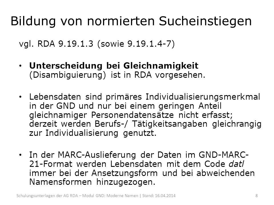 Bildung von normierten Sucheinstiegen vgl. RDA 9.19.1.3 (sowie 9.19.1.4-7) Unterscheidung bei Gleichnamigkeit (Disambiguierung) ist in RDA vorgesehen.