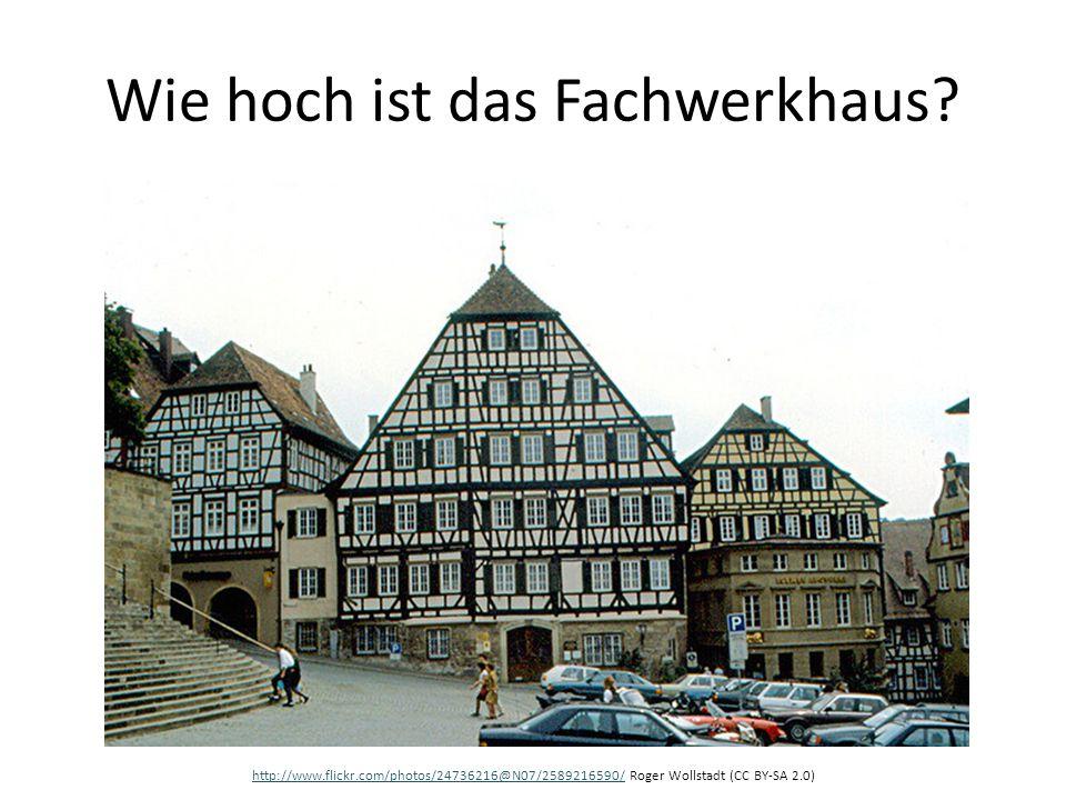 Wie hoch ist das Fachwerkhaus? http://www.flickr.com/photos/24736216@N07/2589216590/http://www.flickr.com/photos/24736216@N07/2589216590/ Roger Wollst
