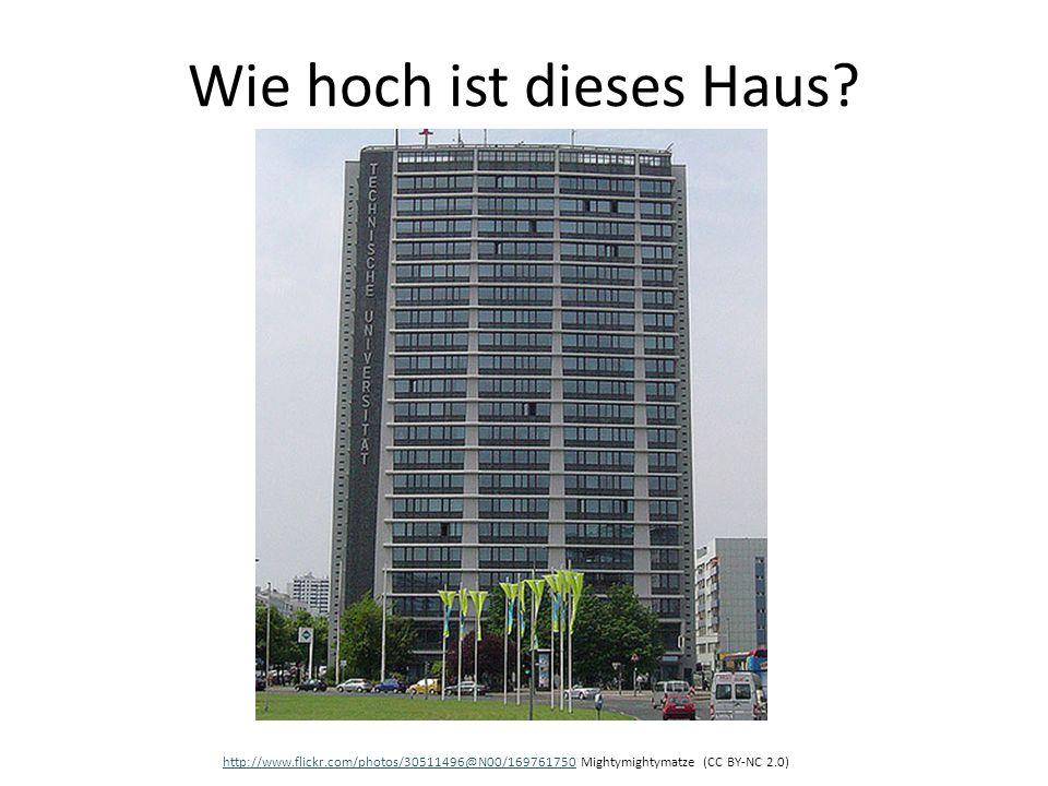 Wie hoch ist dieses Haus? http://www.flickr.com/photos/30511496@N00/169761750http://www.flickr.com/photos/30511496@N00/169761750 Mightymightymatze (CC