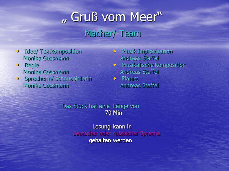 """"""" Gruß vom Meer"""" Macher/ Team """" Gruß vom Meer"""" Macher/ Team Idee/ Textkomposition Idee/ Textkomposition Monika Gossmann Monika Gossmann Regie Regie Mo"""