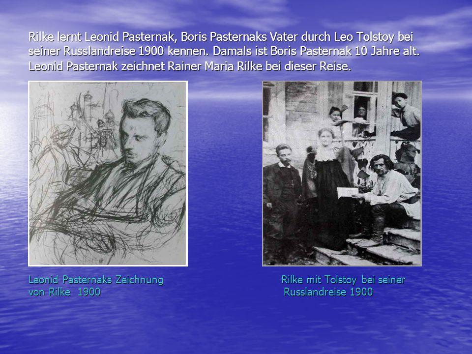 Rilke lernt Leonid Pasternak, Boris Pasternaks Vater durch Leo Tolstoy bei seiner Russlandreise 1900 kennen.