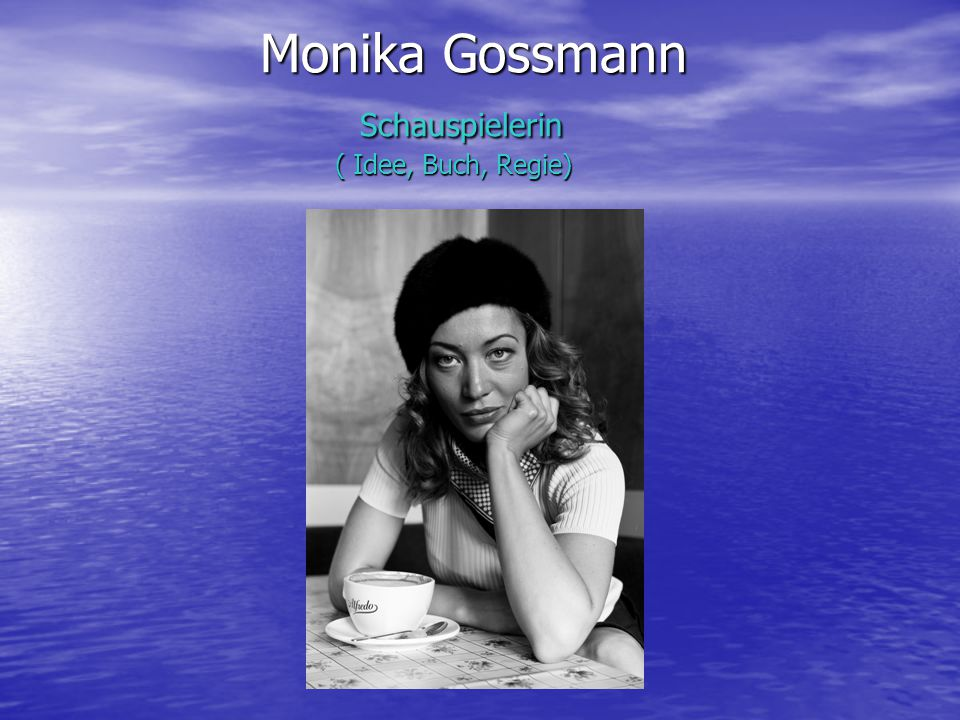 Monika Gossmann Studium: Studium: Schauspiel:MXAT Moskauer Theaterhochschule des Schauspiel:MXAT Moskauer Theaterhochschule des Moskauer Künstlertheaters Stanislavski 2004-2007 Moskauer Künstlertheaters Stanislavski 2004-2007 (Stanislavski, Michael Tschechow Technik) (Stanislavski, Michael Tschechow Technik) Tanz: CDSH Contemporary Dance School Hambur 2001-2004 Tanz: CDSH Contemporary Dance School Hambur 2001-2004 (Contemporary, hip hop, jazz) (Contemporary, hip hop, jazz) Musical: Stage School of Music Dance and Drama 2000-2001 Musical: Stage School of Music Dance and Drama 2000-2001 Arbeitserfahrung: Arbeitserfahrung: Theater: Theater: Clubtheater Berlin A.