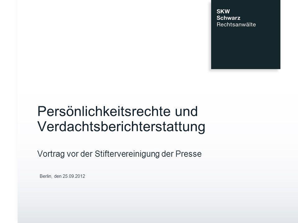 Persönlichkeitsrechte und Verdachtsberichterstattung Vortrag vor der Stiftervereinigung der Presse Berlin, den 25.09.2012