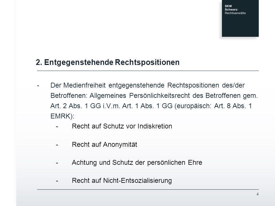 4 2. Entgegenstehende Rechtspositionen -Der Medienfreiheit entgegenstehende Rechtspositionen des/der Betroffenen: Allgemeines Persönlichkeitsrecht des