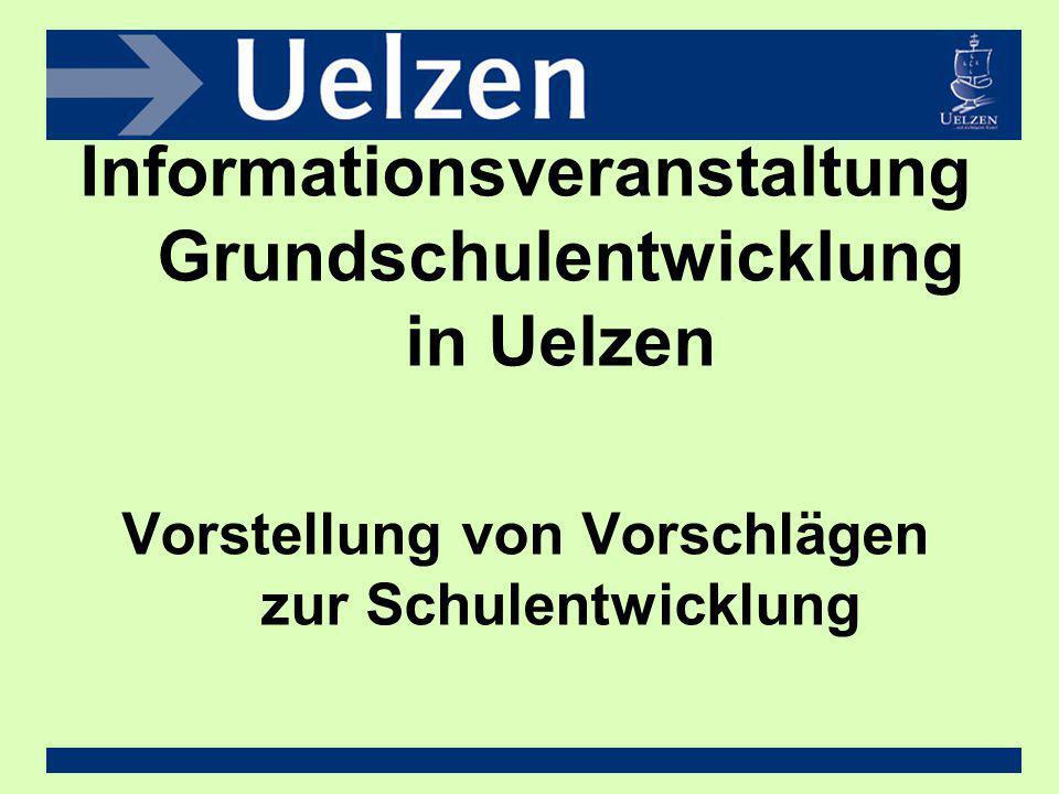 Informationsveranstaltung Grundschulentwicklung in Uelzen Vorstellung von Vorschlägen zur Schulentwicklung