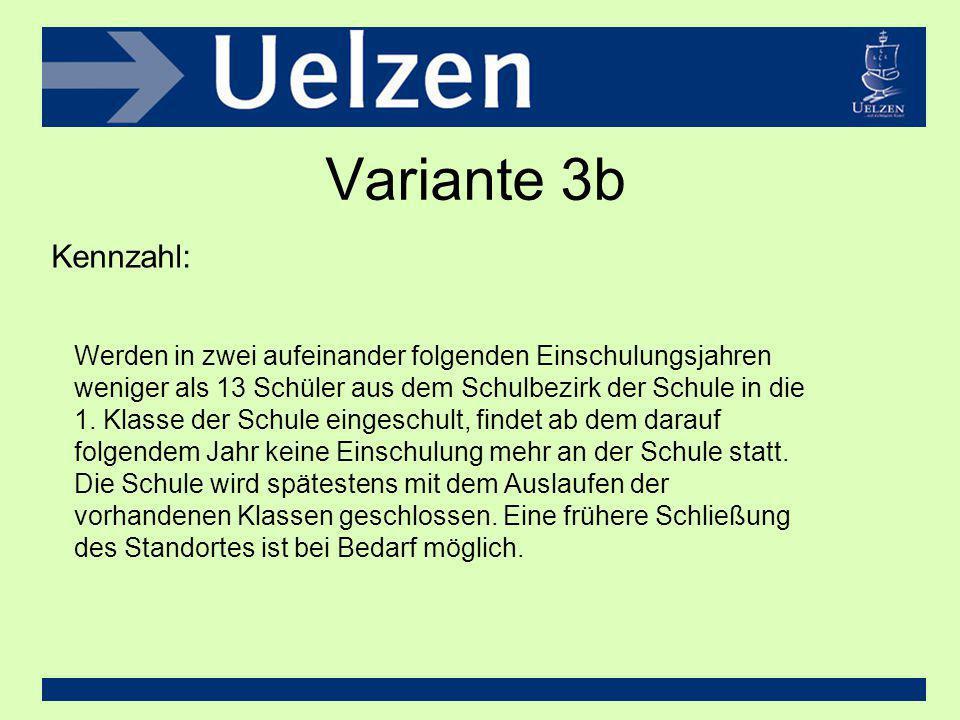 Variante 3b Kennzahl: Werden in zwei aufeinander folgenden Einschulungsjahren weniger als 13 Schüler aus dem Schulbezirk der Schule in die 1. Klasse d