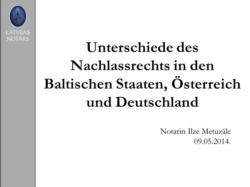 Unterschiede des Nachlassrechts in den Baltischen Staaten, Österreich und Deutschland Notarin Ilze Metuzāle 09.05.2014.