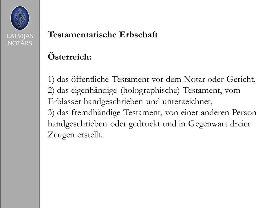 Testamentarische Erbschaft Österreich: 1) das öffentliche Testament vor dem Notar oder Gericht, 2) das eigenhändige (holographische) Testament, vom Er