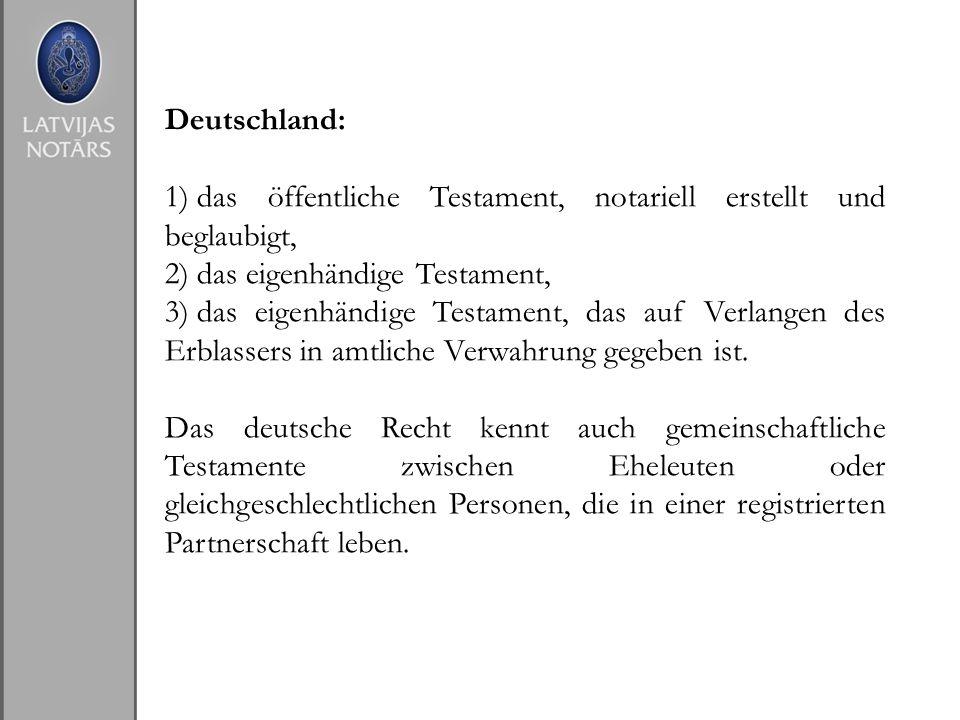 Deutschland: 1) das öffentliche Testament, notariell erstellt und beglaubigt, 2) das eigenhändige Testament, 3) das eigenhändige Testament, das auf Ve