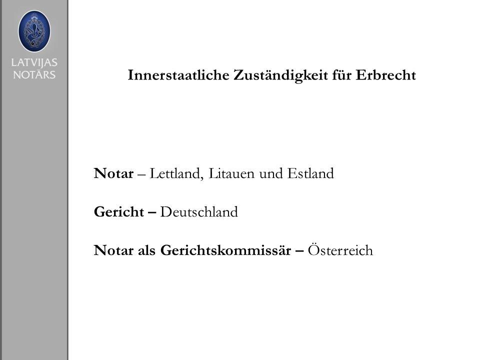 Innerstaatliche Zuständigkeit für Erbrecht Notar – Lettland, Litauen und Estland Gericht – Deutschland Notar als Gerichtskommissär – Österreich
