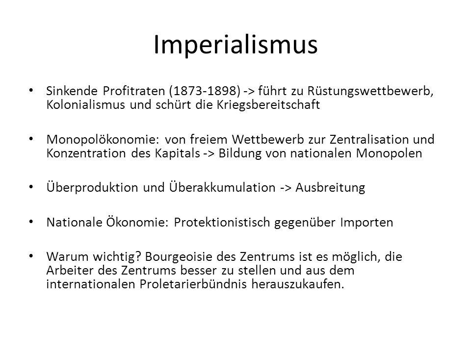 Imperialismus Sinkende Profitraten (1873-1898) -> führt zu Rüstungswettbewerb, Kolonialismus und schürt die Kriegsbereitschaft Monopolökonomie: von fr