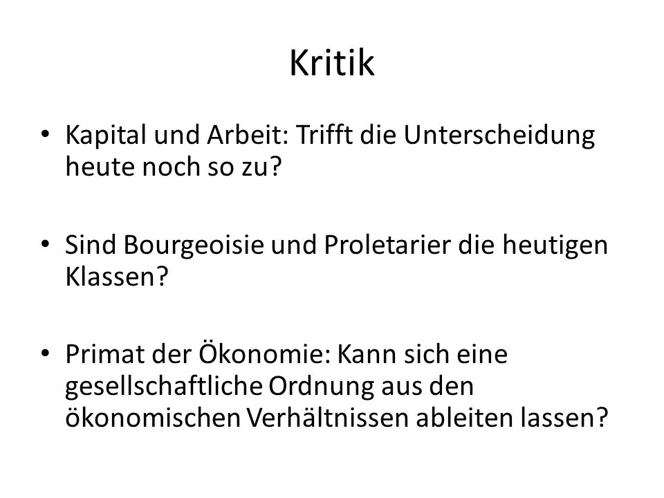 Kritik Kapital und Arbeit: Trifft die Unterscheidung heute noch so zu? Sind Bourgeoisie und Proletarier die heutigen Klassen? Primat der Ökonomie: Kan