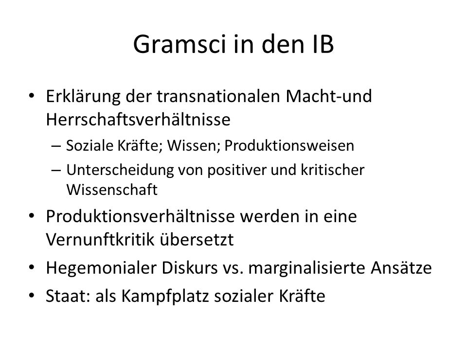 Gramsci in den IB Erklärung der transnationalen Macht-und Herrschaftsverhältnisse – Soziale Kräfte; Wissen; Produktionsweisen – Unterscheidung von pos