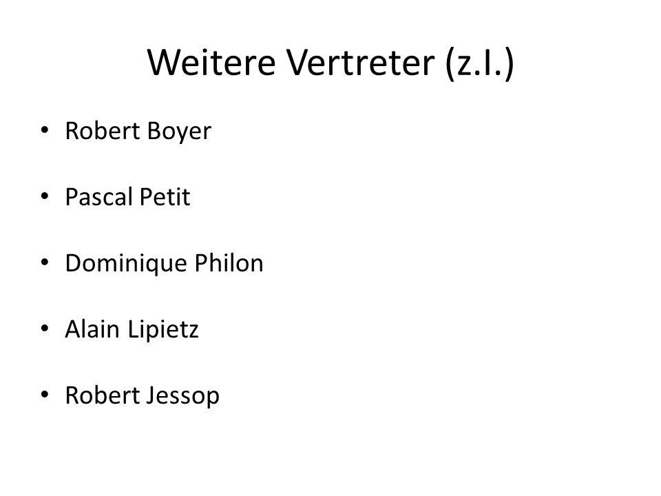 Weitere Vertreter (z.I.) Robert Boyer Pascal Petit Dominique Philon Alain Lipietz Robert Jessop