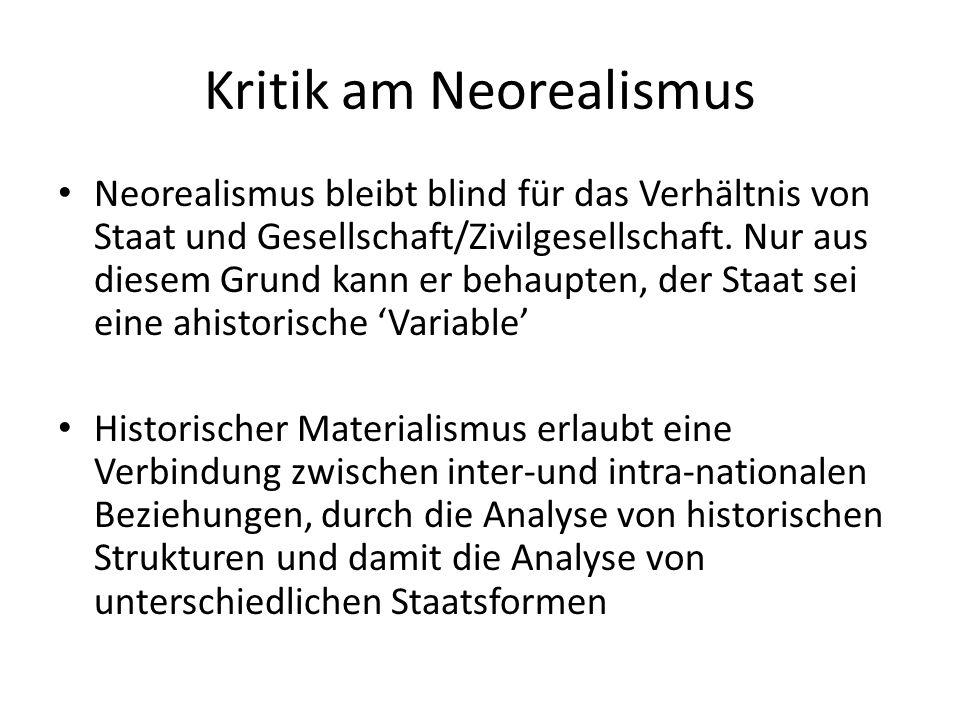 Kritik am Neorealismus Neorealismus bleibt blind für das Verhältnis von Staat und Gesellschaft/Zivilgesellschaft. Nur aus diesem Grund kann er behaupt
