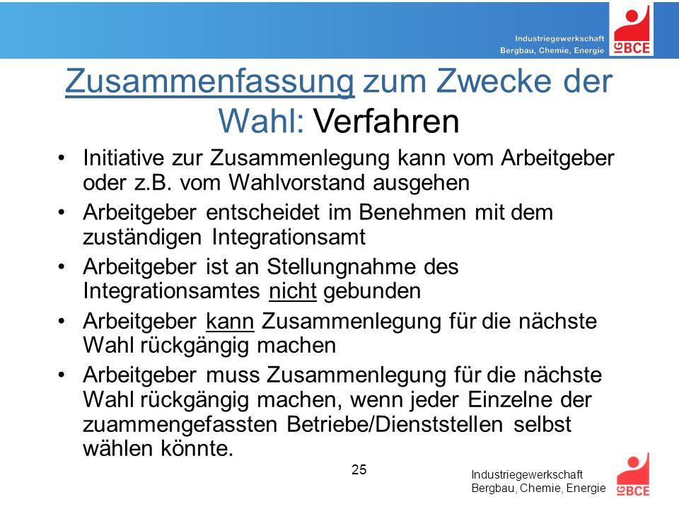 Industriegewerkschaft Bergbau, Chemie, Energie 25 Zusammenfassung zum Zwecke der Wahl: Verfahren Initiative zur Zusammenlegung kann vom Arbeitgeber oder z.B.