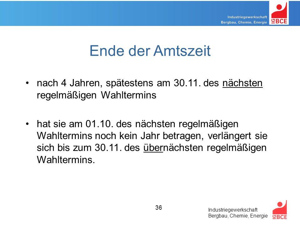 Industriegewerkschaft Bergbau, Chemie, Energie 36 Ende der Amtszeit nach 4 Jahren, spätestens am 30.11.