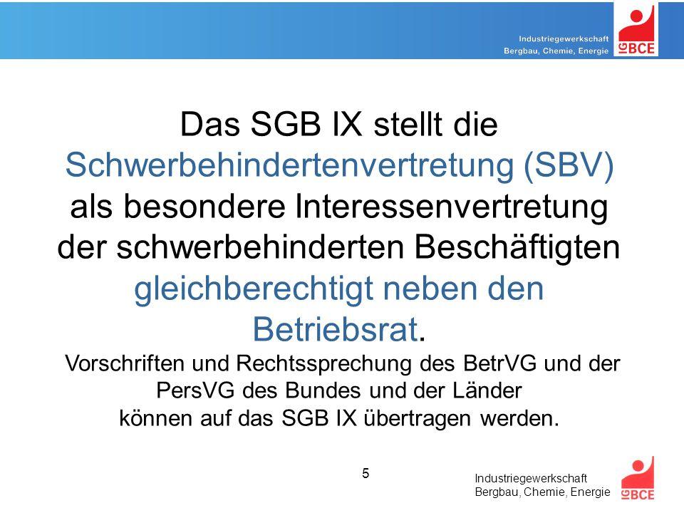 Industriegewerkschaft Bergbau, Chemie, Energie 5 Das SGB IX stellt die Schwerbehindertenvertretung (SBV) als besondere Interessenvertretung der schwerbehinderten Beschäftigten gleichberechtigt neben den Betriebsrat.