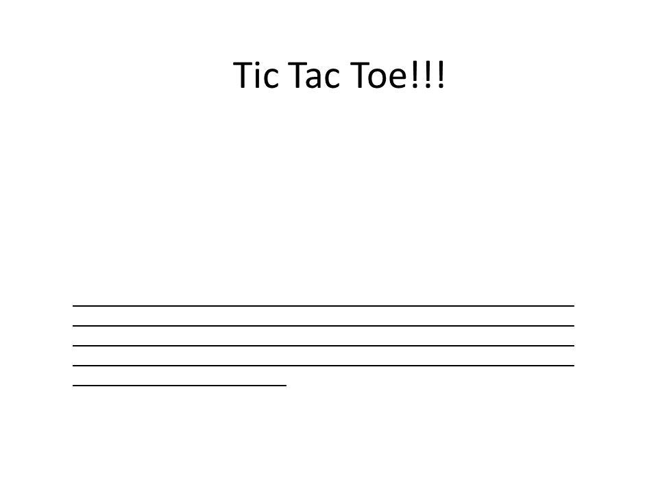 Tic Tac Toe!!! _____________________________________________________________ _____________________________________________________________ ___________
