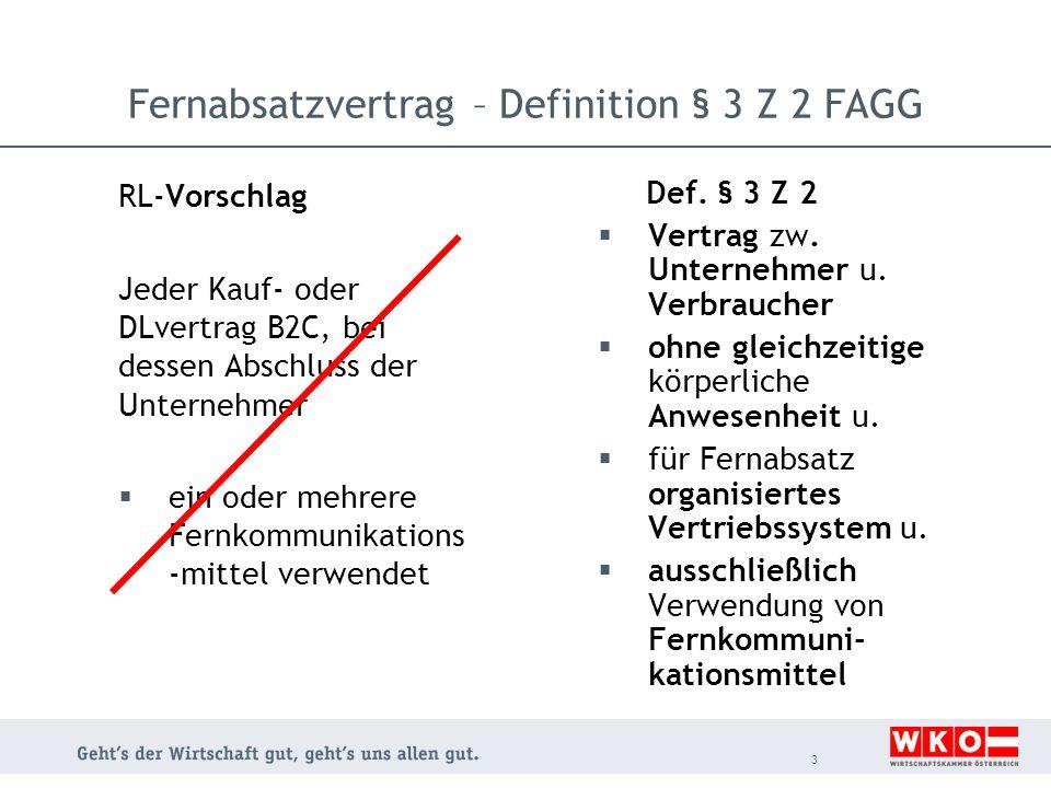 Fernabsatzvertrag – Definition § 3 Z 2 FAGG RL-Vorschlag Jeder Kauf- oder DLvertrag B2C, bei dessen Abschluss der Unternehmer  ein oder mehrere Fernk