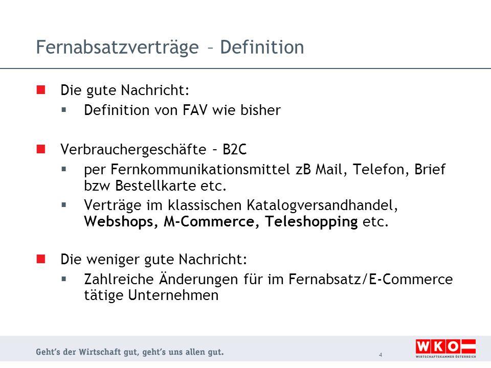 Fernabsatzverträge – Definition Die gute Nachricht:  Definition von FAV wie bisher Verbrauchergeschäfte – B2C  per Fernkommunikationsmittel zB Mail,