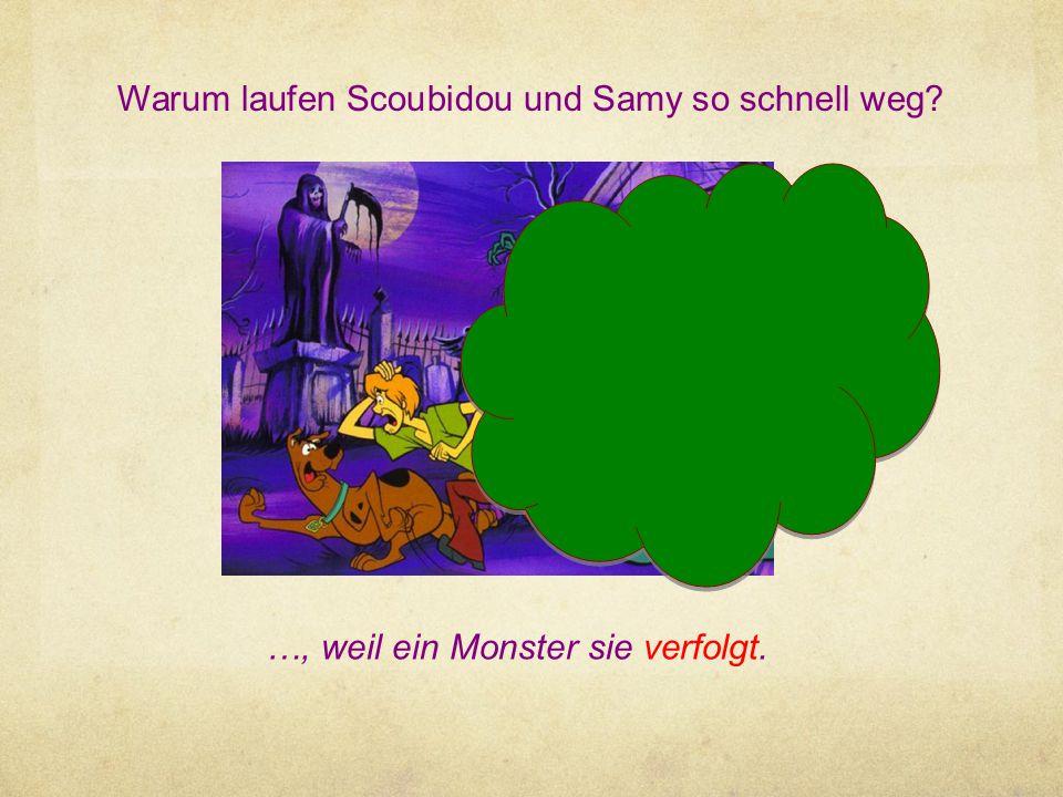 Warum laufen Scoubidou und Samy so schnell weg? …, weil ein Monster sie verfolgt.