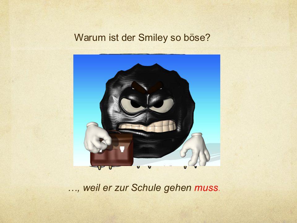 Warum ist der Smiley so böse? …, weil er zur Schule gehen muss.