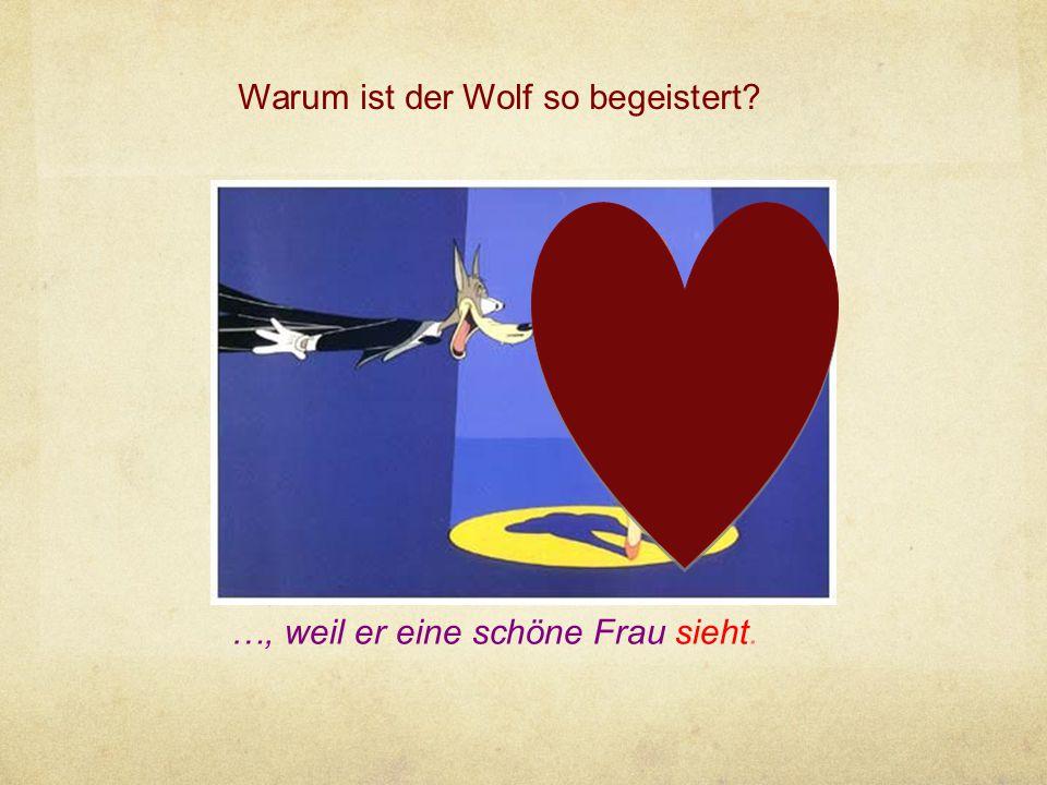 Warum ist der Wolf so begeistert? …, weil er eine schöne Frau sieht.