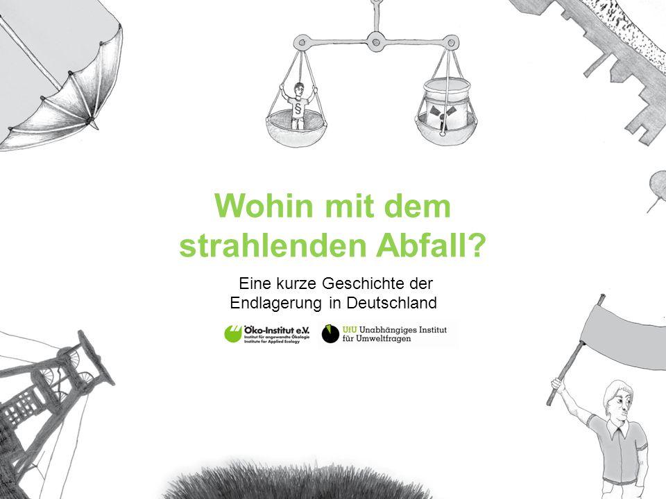 Wohin mit dem strahlenden Abfall? Eine kurze Geschichte der Endlagerung in Deutschland