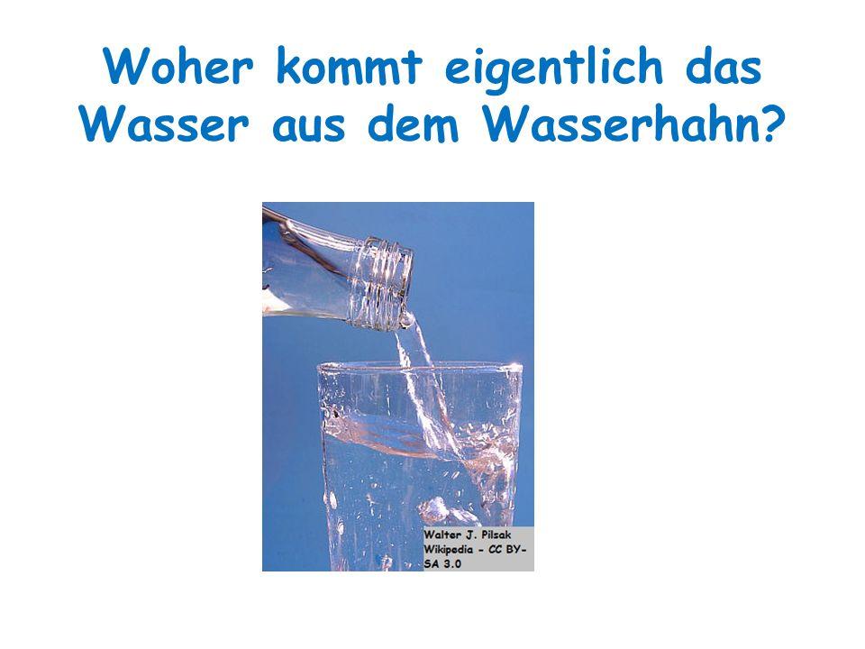 Woher kommt eigentlich das Wasser aus dem Wasserhahn?