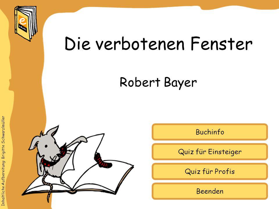 Inhaltliche Aufbereitung: Brigitte Schwarzlmüller Quiz für Einsteiger Quiz für Profis Buchinfo Robert Bayer Die verbotenen Fenster Beenden