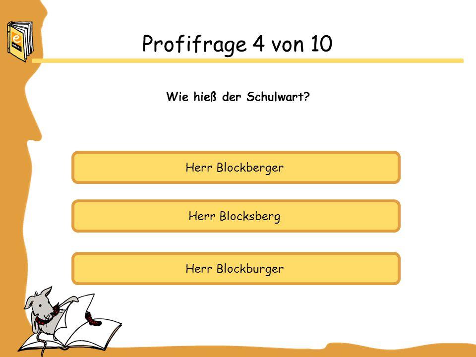 Herr Blockberger Herr Blocksberg Herr Blockburger Profifrage 4 von 10 Wie hieß der Schulwart?