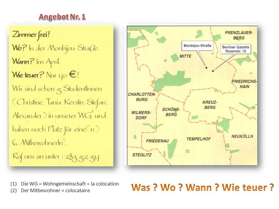 (1)Die WG = Wohngemeinschaft = la colocation (2)Der Mitbewohner = colocataire