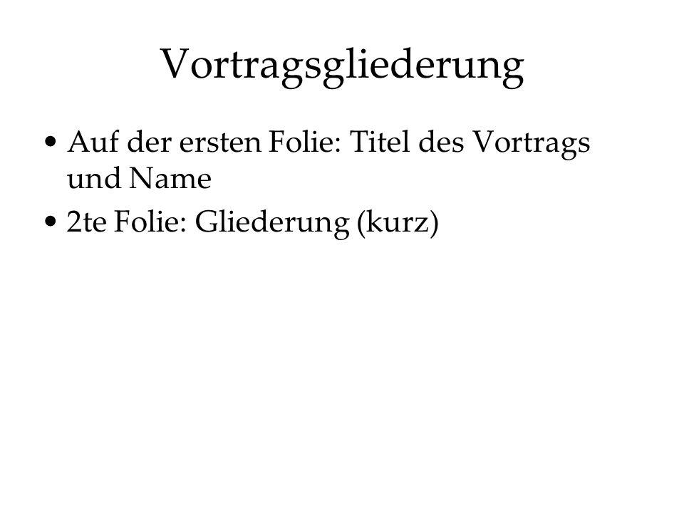 Vortragsgliederung Auf der ersten Folie: Titel des Vortrags und Name 2te Folie: Gliederung (kurz)