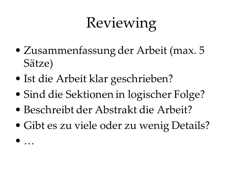 Reviewing Zusammenfassung der Arbeit (max. 5 Sätze) Ist die Arbeit klar geschrieben? Sind die Sektionen in logischer Folge? Beschreibt der Abstrakt di