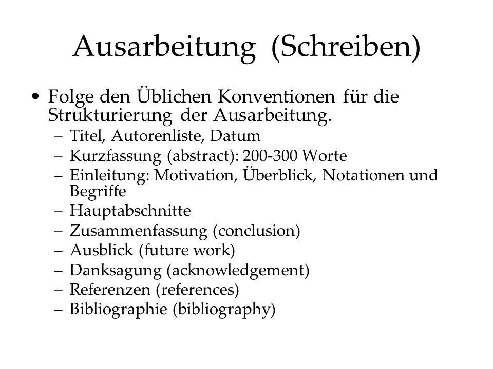 Ausarbeitung (Schreiben) Folge den Üblichen Konventionen für die Strukturierung der Ausarbeitung. –Titel, Autorenliste, Datum –Kurzfassung (abstract):