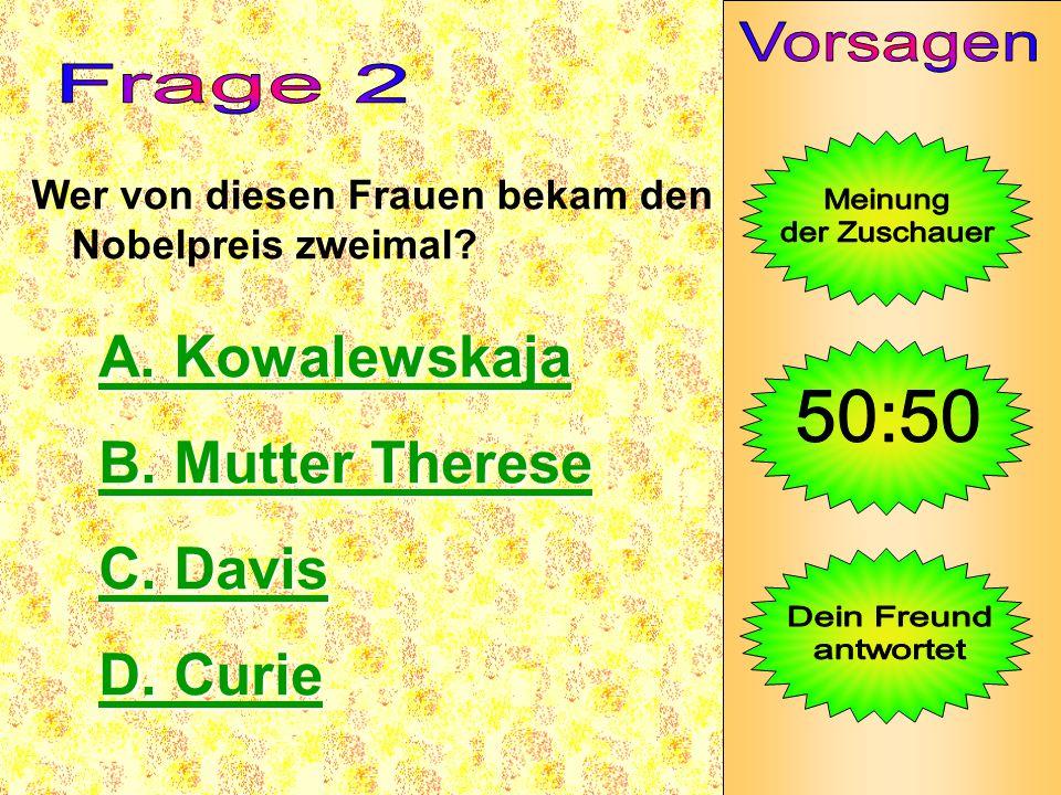 Wer von diesen Frauen bekam den Nobelpreis zweimal? A. Kowalewskaja A. Kowalewskaja B. Mutter Therese B. Mutter Therese C. Davis C. Davis D. Curie D.