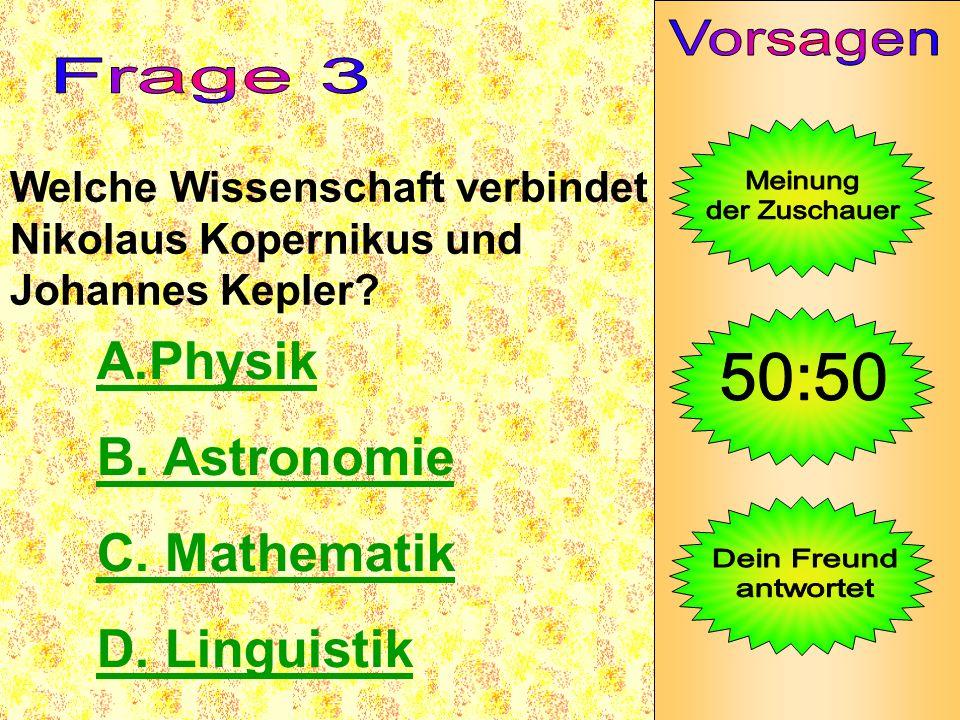 Welche Wissenschaft verbindet Nikolaus Kopernikus und Johannes Kepler? A.Physik B. Astronomie C. Mathematik D. Linguistik