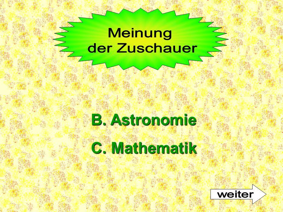 B. Astronomie C. Mathematik